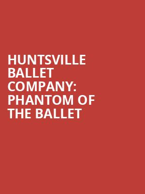 Huntsville Ballet Company: Phantom Of The Ballet at VBC Mark C. Smith Concert Hall